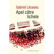 Apel către lichele - Gabriel Liiceanu