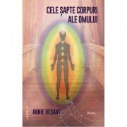 Cele șapte corpuri ale omului - Annie Besant