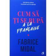 Cum să ți se rupă a la francaise - Fabrice Midal