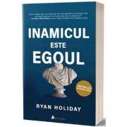 Inamicul este egoul - Ryan Holiday