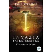 Invazia extraterestră, conspiraţia tăcerii - Emil Străinu