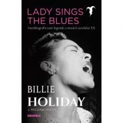 Lady Sings the Blues. Autobiografia unei legende a muzicii secolului XX - Billie Holiday