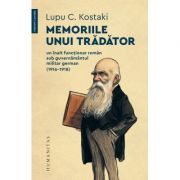 Memoriile unui trădător. Un înalt funcționar român sub guvernământul militar german (1916–1918) - Lupu C. Kostaki