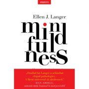 Mindfulness. O nouă strategie pentru combaterea stresului zilnic - Ellen J. Langer