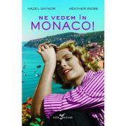 Ne vedem în Monaco! - Hazel Gaynor, Heather Webb