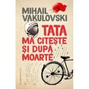 Tata mă citește și după moarte - Mihail Vakulovski