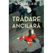 Trădare ancilară - Ann Leckie