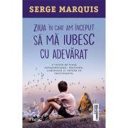 Ziua în care am început să mă iubesc cu adevărat - Serge Marquis