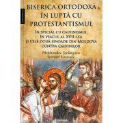 Biserica Ortodoxa in lupta cu protestantismul - Melchisedec Stefanescu