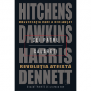 Cei patru calareti. Conversatia care a declansat revolutia ateista - Hitchens, Dawkins, Harris, Dennett