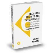 Cele șase secrete ale inteligenței - Craig Adams