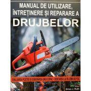 Manual de utilizare, intretinere si reparare a drujbelor - Brian Ruth