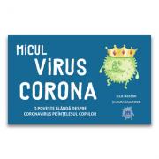 Micul virus Corona - O poveste blanda despre Coronavirus pe intelesul copiilor - Ellie Jackson, Laura Callwood