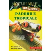 Pădurile tropicale. Infojurnal - Portalul magic - Mary Pope Osborne
