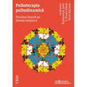 Psihoterapia psihodinamică. Practica bazată pe dovezi empirice - Raymond A. Levy