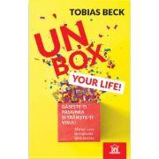 Unbox your life! Gaseste-ti pasiunea si traieste-ti visul! - Tobias Beck