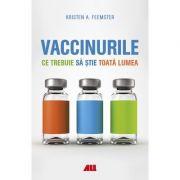 Vaccinurile. Ce trebuie să știe toată lumea - Kristen A. Feemster