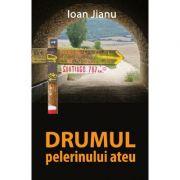 Drumul pelerinului ateu - Ioan Jianu