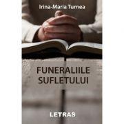 Funeraliile sufletului - Irina Maria Turnea