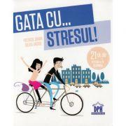 Gata cu stresul! 21 de zile pentru a te schimba - Patrick Amar