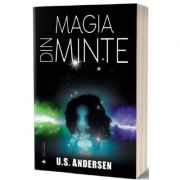 Magia din minte - U. S. Andersen