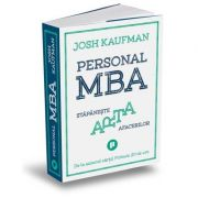 Personal MBA. Stăpânește arta afacerilor - Josh Kaufman