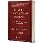 Secretul vanzarilor perene - Ryan Holiday