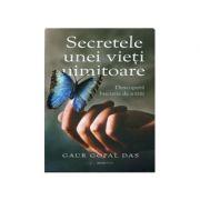 Secretele unei vieți uimitoare! Descoperă bucuria de a trăi - Gaur Gopal Das