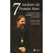 7 intalniri ale Postului Mare - Macarie