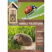 Animale folositoare. Atragere și colonizare în grădină - Ursula Kopp