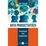 Arta productivitatii. Avantajul tău competitiv - Jim Stovall