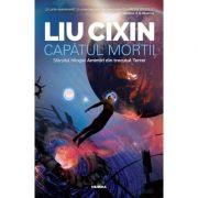 Capatul mortii. Amintiri din trecutul Terrei, volumul 3 - Liu Cixin