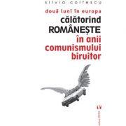 Două luni în Europa. Călătorind românește în anii comunismului biruitor - Silvia Colfescu