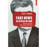 Fake news în Epoca de Aur. Amintiri și povestiri cu cenzura comunistă - Ioan T. Morar