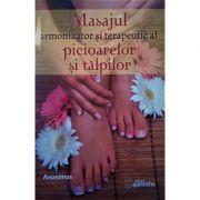 Masajul armonizator si terapeutic al picioarelor si al talpilor - Anonimus