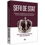 Sefii de stat. Dinamica autoritara a puterii politice in istoria constitutionala romaneasca - Manuel Gutan