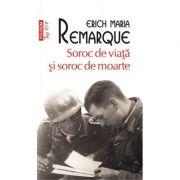 Soroc de viață și soroc de moarte - Erich Maria Remarque