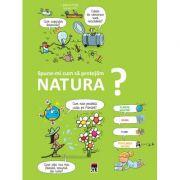 Spune-mi cum sa protejam natura? - Larousse