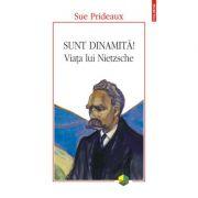 Sunt dinamită! Viața lui Nietzsche - Sue Prideaux