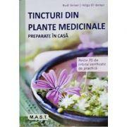 Tincturi din plante medicinale preparate in casa - Rudi Beiser