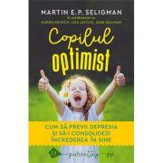 Copilul optimist. Cum să previi depresia și să-i consolidezi încrederea în sine - Martin E. P. Seligman