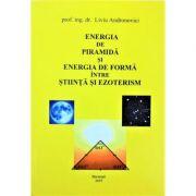 Energia de piramida si energia de forma intre stiinta si ezoterism - Liviu Andronovici