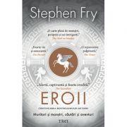 Eroii. Muritori şi monştri, căutări şi aventuri - Stephen Fry
