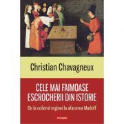 Cele mai faimoase escrocherii din istorie - Christian Chavagneux