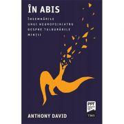 In abis. Însemnările unui neuropsihiatru despre tulburările minții - Anthony David
