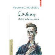 Luchian. Ochii, sufletul, mâna - Veronica D. Niculescu