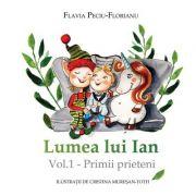 Lumea lui Ian. Primii prieteni, volumul I - Flavia Peciu Florianu