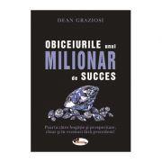 Obiceiurile unui milionar de succes - Dean Graziosi