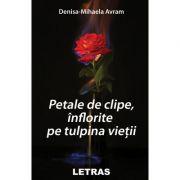 Petale de clipe, inflorite pe tulpina vietii - Denisa-Mihaela Avram