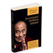Potentialul nostru uman. Calea budista a compasiunii, altruismului si linistii interioare - Dalai Lama